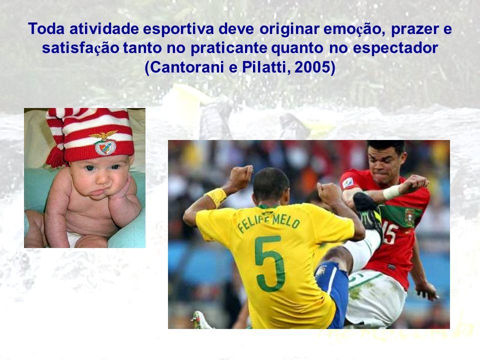 Toda atividade esportiva deve originar emoção, prazer e satisfação tanto no praticante quanto no espectador (Cantorani e Pilatti, 2005)