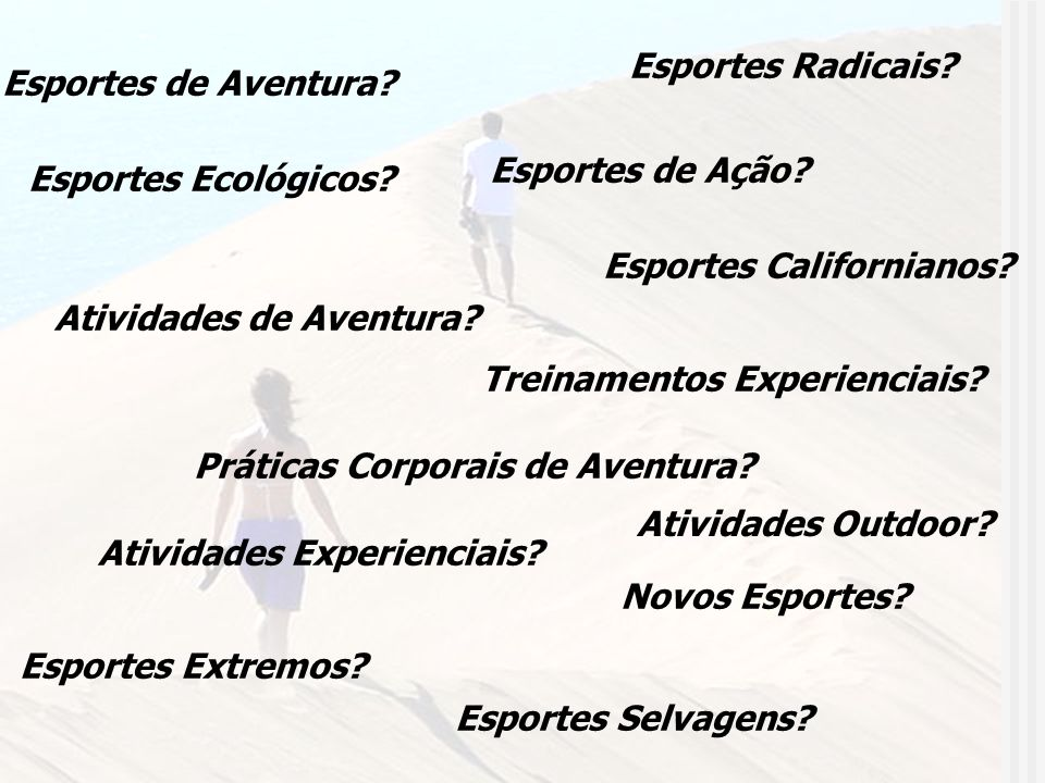 Esportes Radicais Esportes de Aventura Esportes de Ação Esportes Ecológicos Esportes Californianos