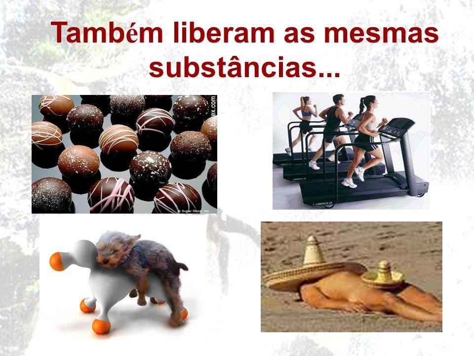 Também liberam as mesmas substâncias...