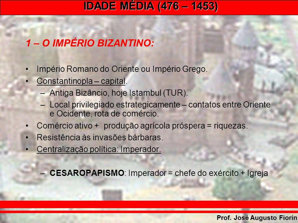 1 – O IMPÉRIO BIZANTINO: Império Romano do Oriente ou Império Grego.