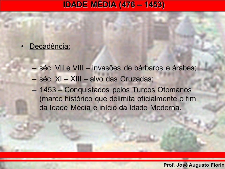 Decadência: séc. VII e VIII – invasões de bárbaros e árabes; séc. XI – XIII – alvo das Cruzadas;