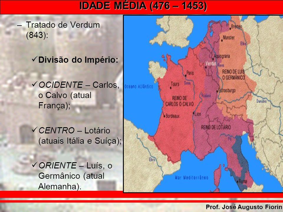 Tratado de Verdum (843): Divisão do Império: OCIDENTE – Carlos, o Calvo (atual França); CENTRO – Lotário (atuais Itália e Suíça);