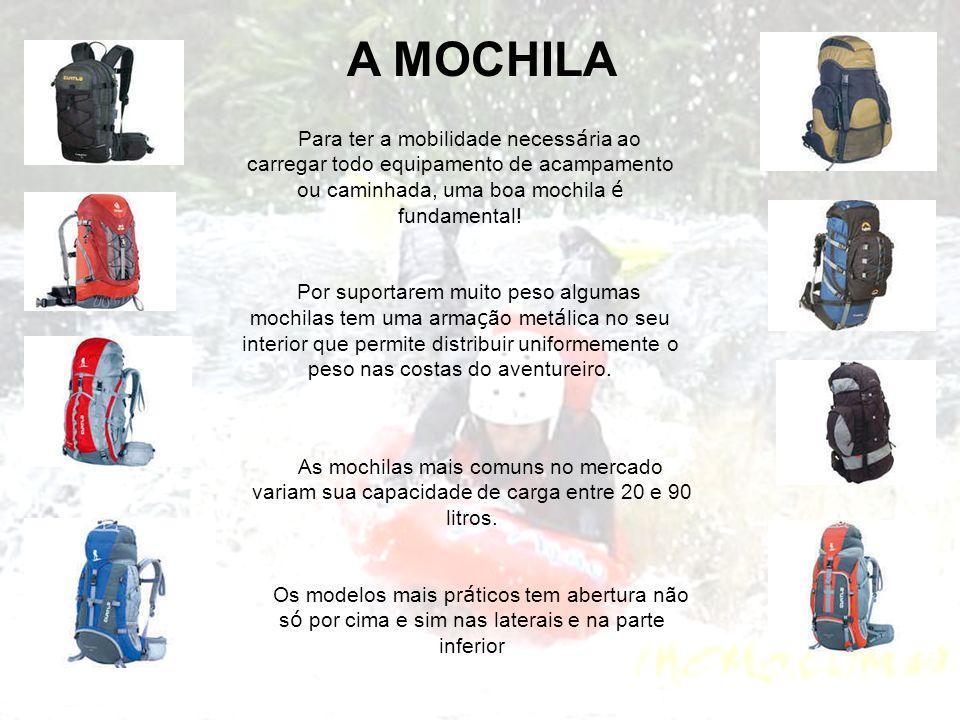 A MOCHILA Para ter a mobilidade necessária ao carregar todo equipamento de acampamento ou caminhada, uma boa mochila é fundamental!