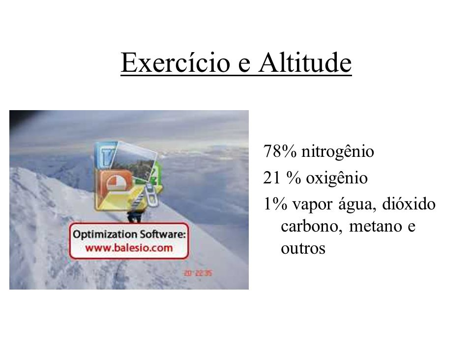 Exercício e Altitude 78% nitrogênio 21 % oxigênio
