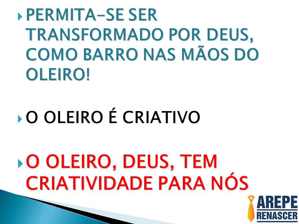 O OLEIRO, DEUS, TEM CRIATIVIDADE PARA NÓS