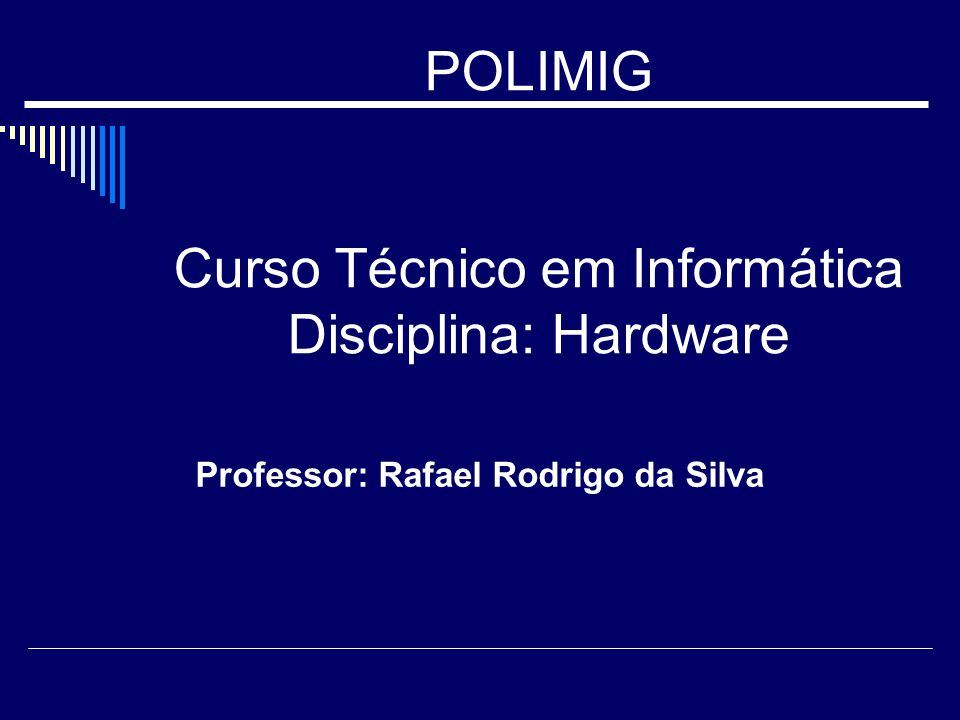 POLIMIG Curso Técnico em Informática Disciplina: Hardware