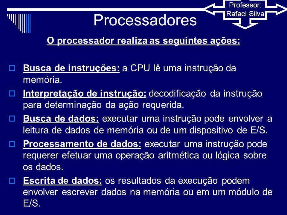 O processador realiza as seguintes ações: