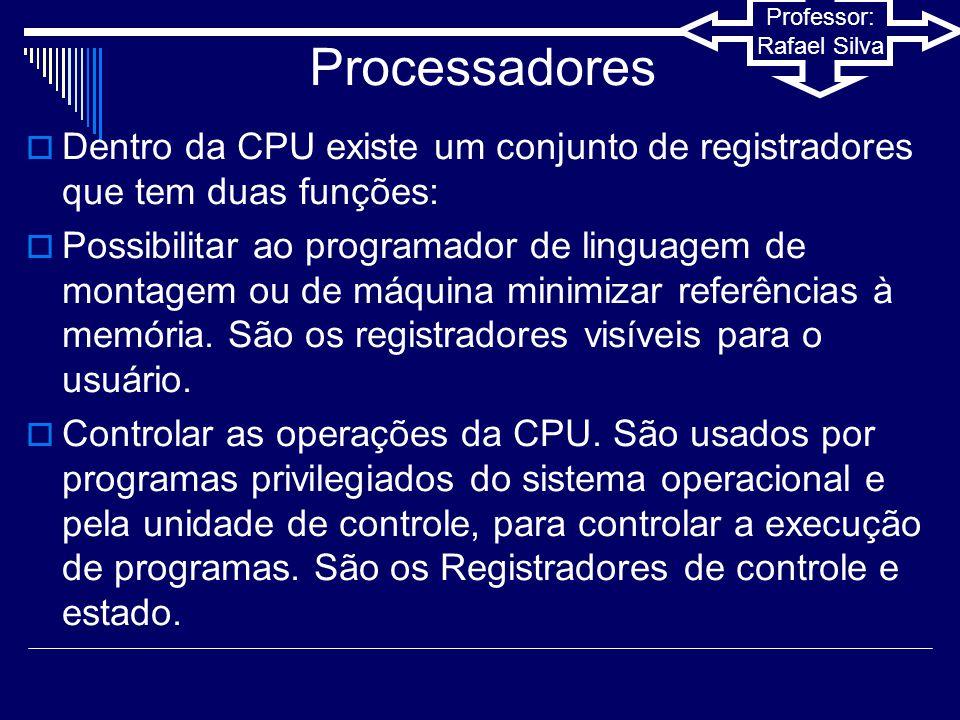 Processadores Dentro da CPU existe um conjunto de registradores que tem duas funções: