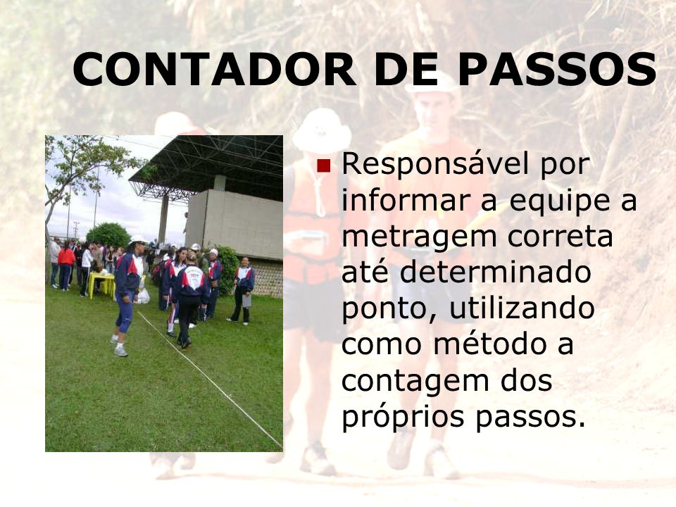 CONTADOR DE PASSOSResponsável por informar a equipe a metragem correta até determinado ponto, utilizando como método a contagem dos próprios passos.