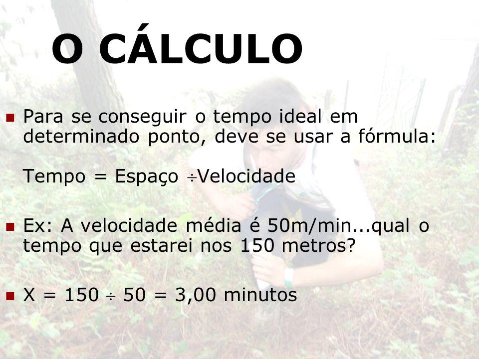 O CÁLCULO Para se conseguir o tempo ideal em determinado ponto, deve se usar a fórmula: Tempo = Espaço Velocidade.