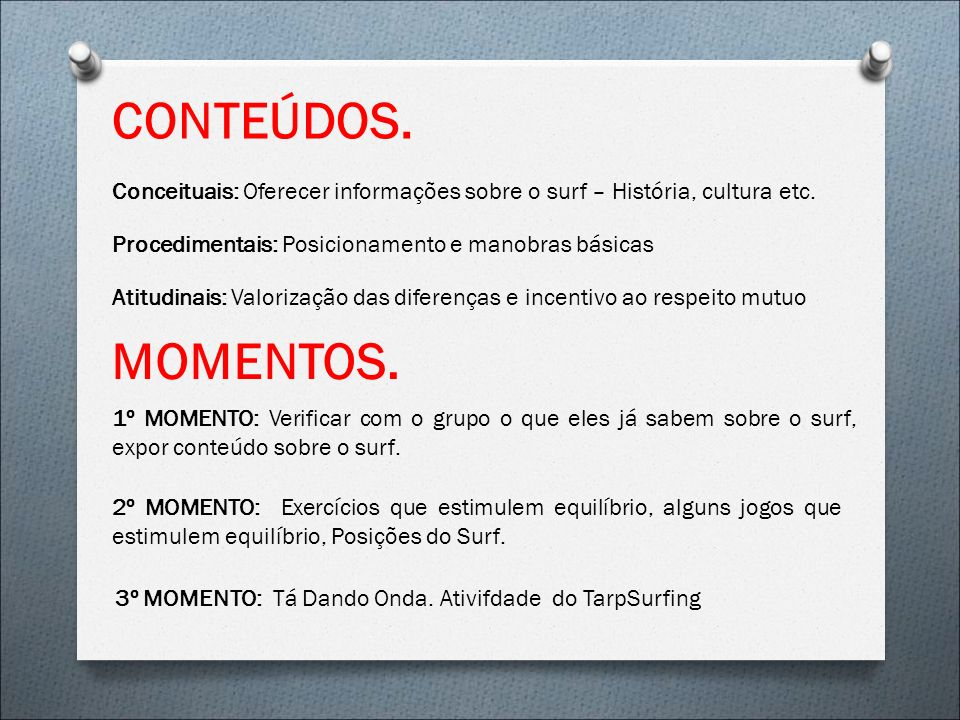 CONTEÚDOS. Conceituais: Oferecer informações sobre o surf – História, cultura etc. Procedimentais: Posicionamento e manobras básicas.