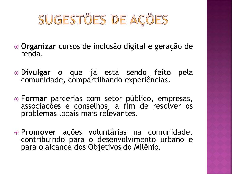 SUGESTÕES DE AÇÕES Organizar cursos de inclusão digital e geração de renda.