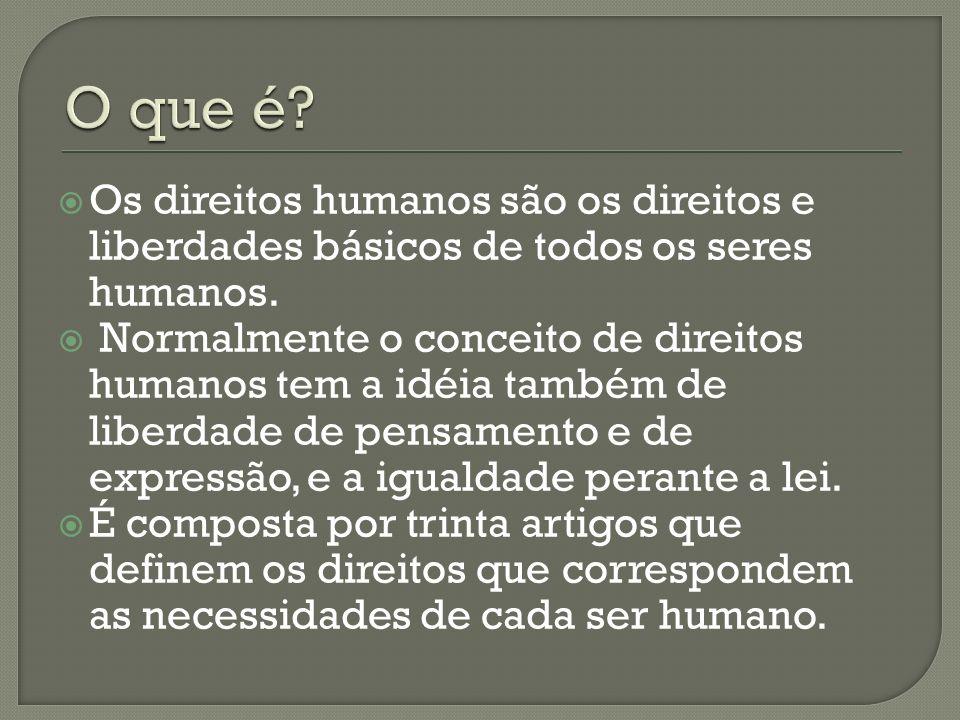 O que é Os direitos humanos são os direitos e liberdades básicos de todos os seres humanos.