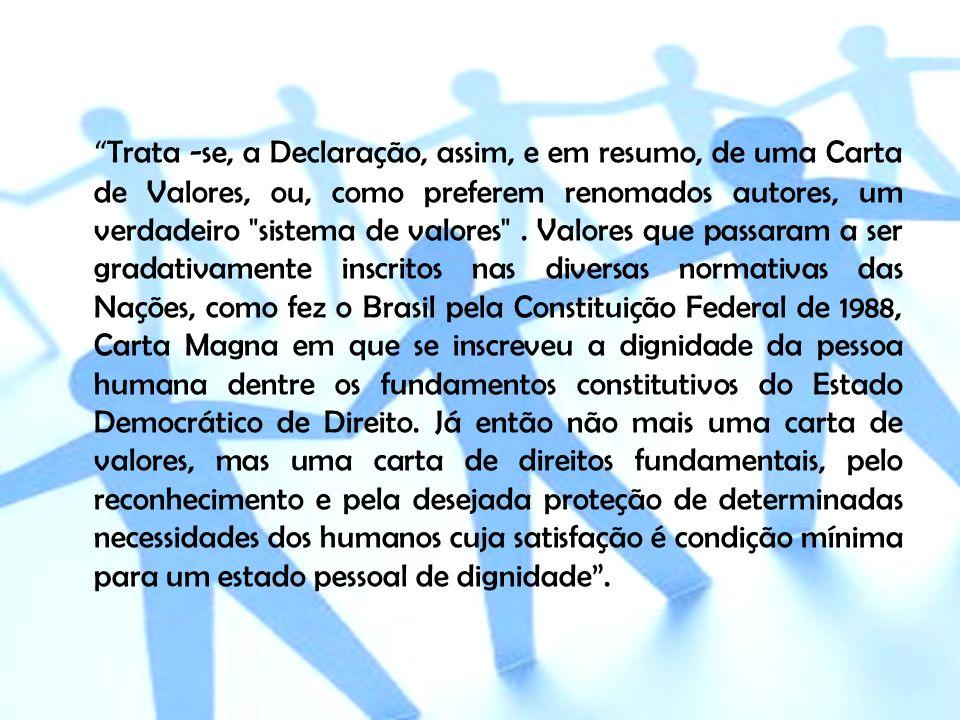 Trata -se, a Declaração, assim, e em resumo, de uma Carta de Valores, ou, como preferem renomados autores, um verdadeiro sistema de valores .