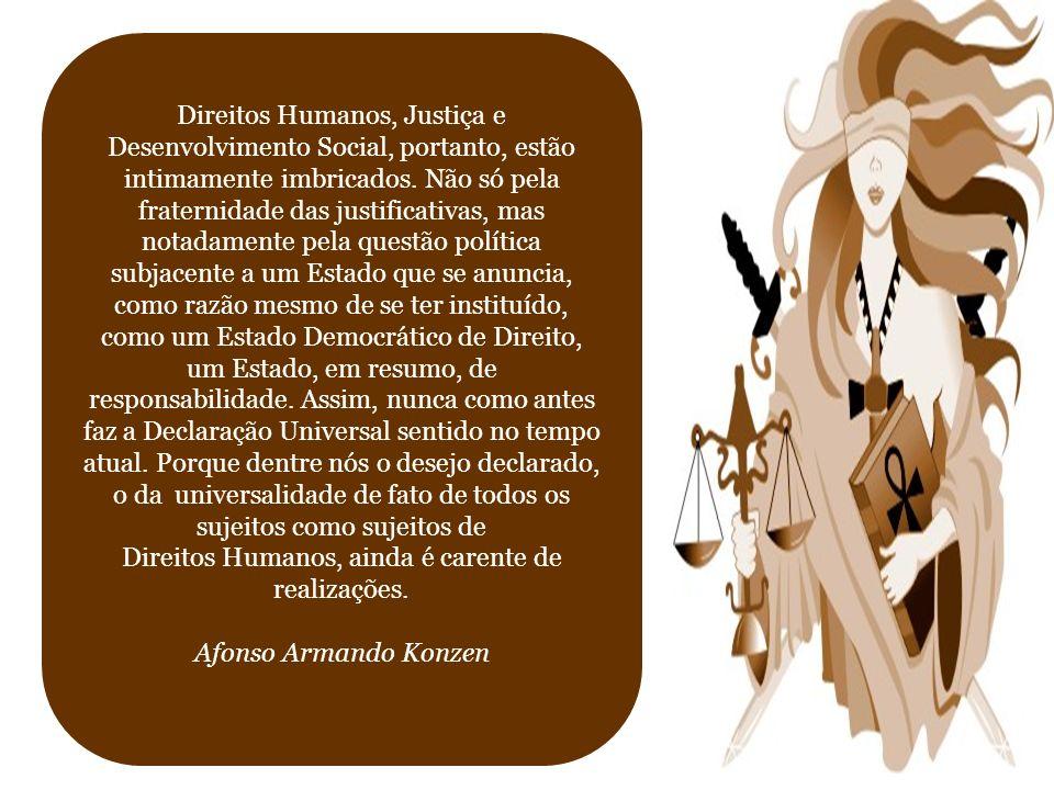 Direitos Humanos, Justiça e Desenvolvimento Social, portanto, estão