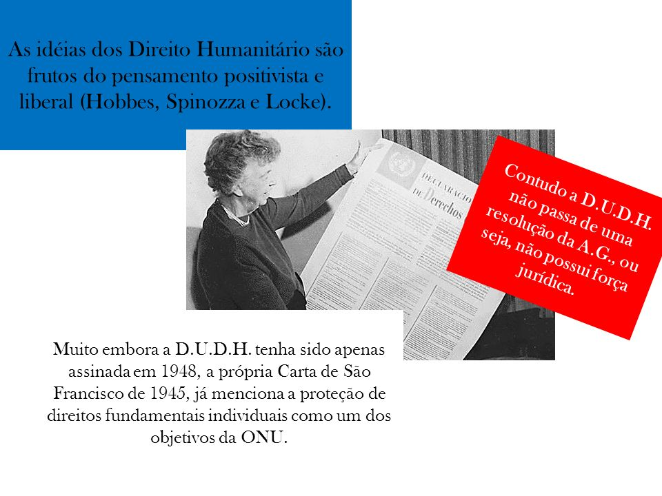 As idéias dos Direito Humanitário são frutos do pensamento positivista e liberal (Hobbes, Spinozza e Locke).