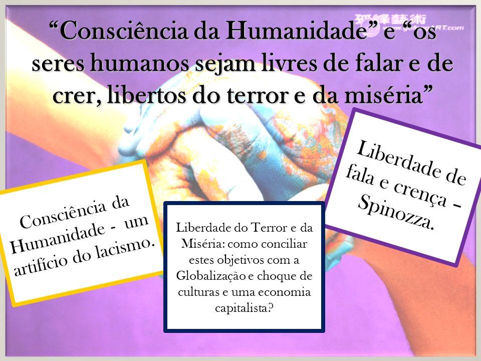 Consciência da Humanidade e os seres humanos sejam livres de falar e de crer, libertos do terror e da miséria