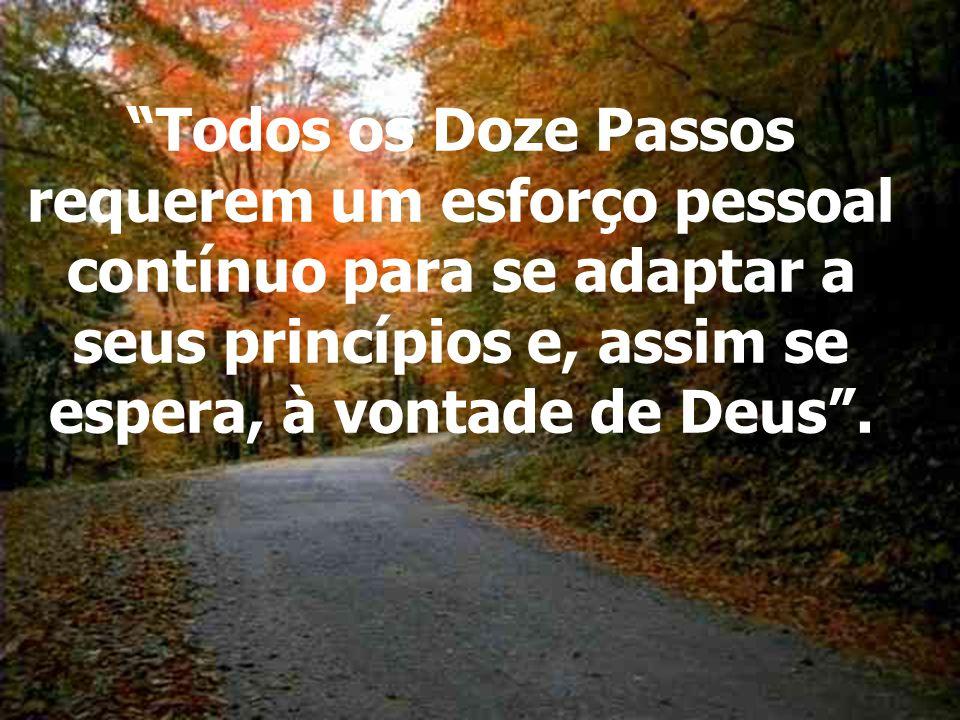 Todos os Doze Passos requerem um esforço pessoal contínuo para se adaptar a seus princípios e, assim se espera, à vontade de Deus .