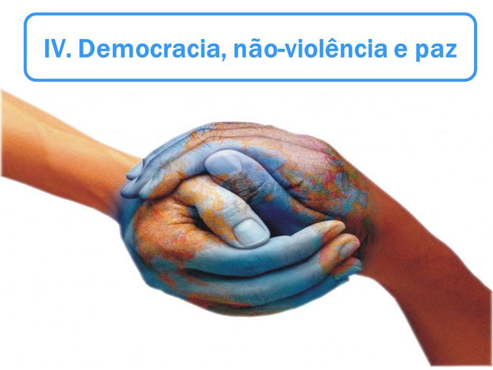 IV. Democracia, não-violência e paz