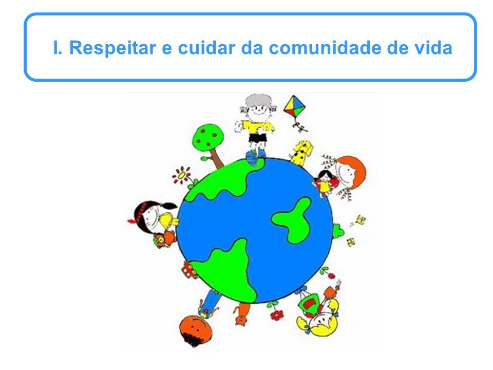 I. Respeitar e cuidar da comunidade de vida