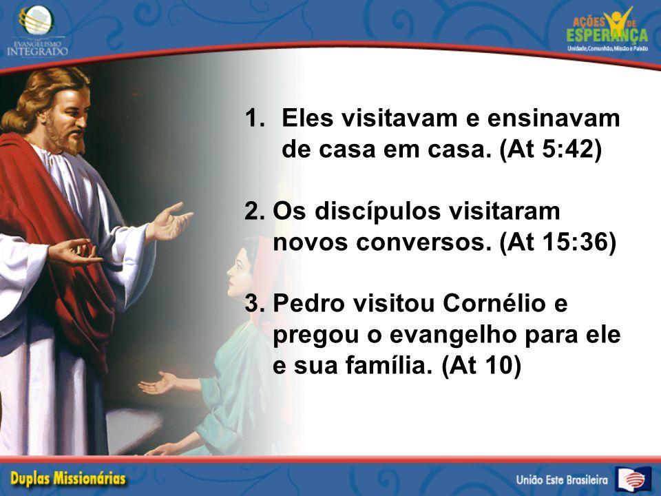Eles visitavam e ensinavam de casa em casa. (At 5:42)
