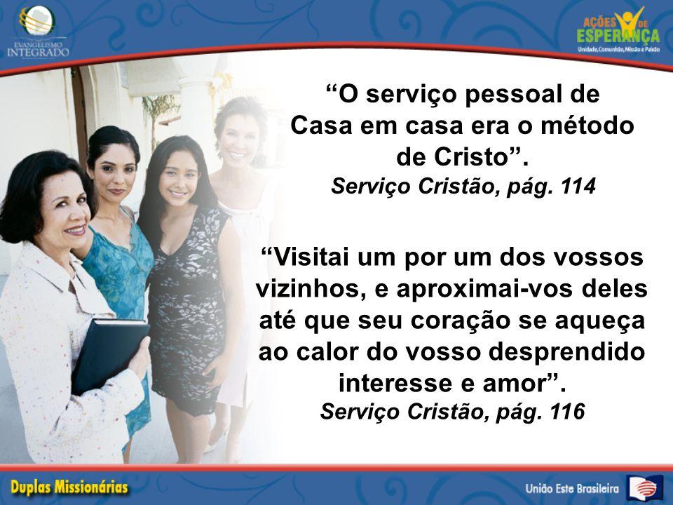 Casa em casa era o método de Cristo .