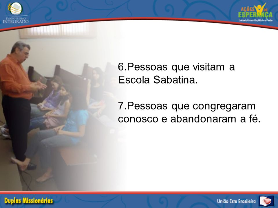 6.Pessoas que visitam a Escola Sabatina.