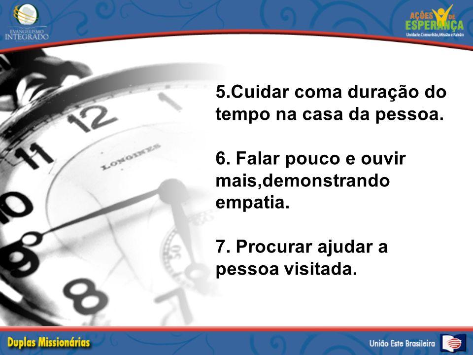 5.Cuidar coma duração do tempo na casa da pessoa.