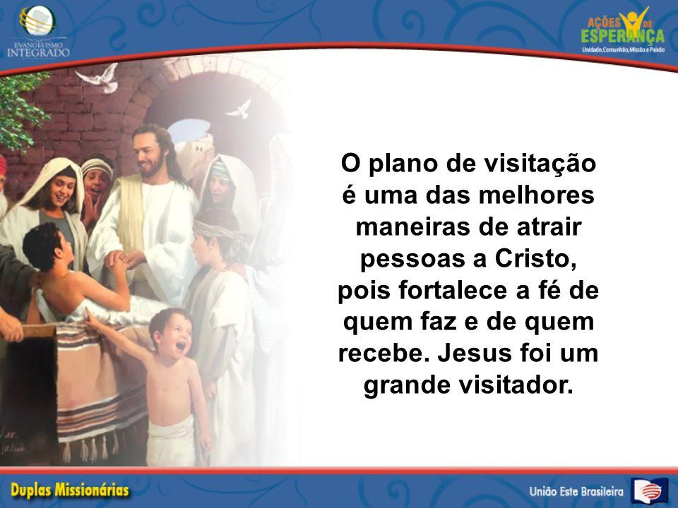 O plano de visitação é uma das melhores maneiras de atrair pessoas a Cristo, pois fortalece a fé de quem faz e de quem recebe.