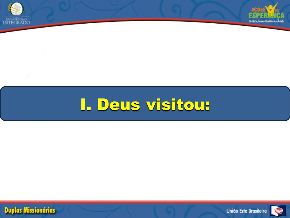 I. Deus visitou: