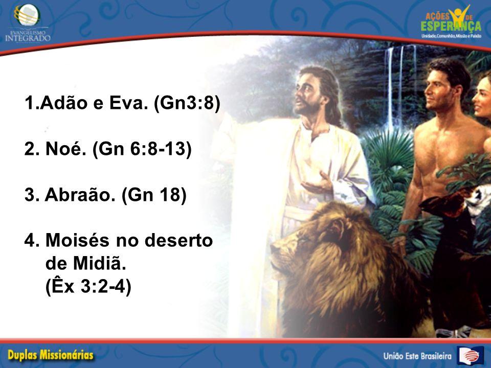 1.Adão e Eva. (Gn3:8) 2. Noé. (Gn 6:8-13) 3. Abraão.