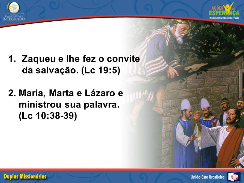 Zaqueu e lhe fez o convite da salvação. (Lc 19:5)