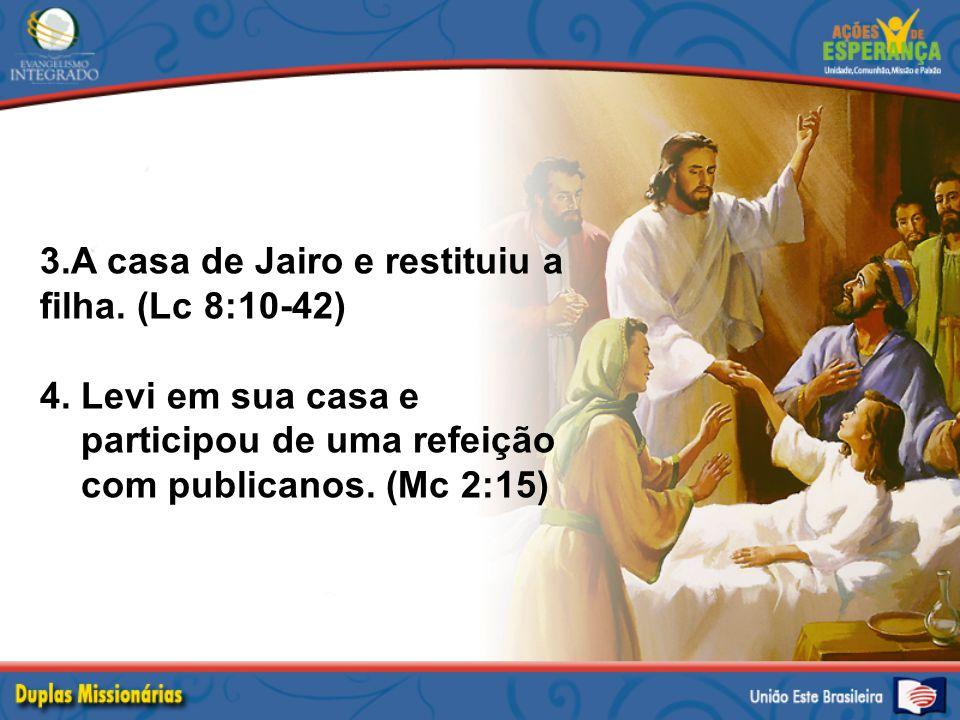 A casa de Jairo e restituiu a filha. (Lc 8:10-42)
