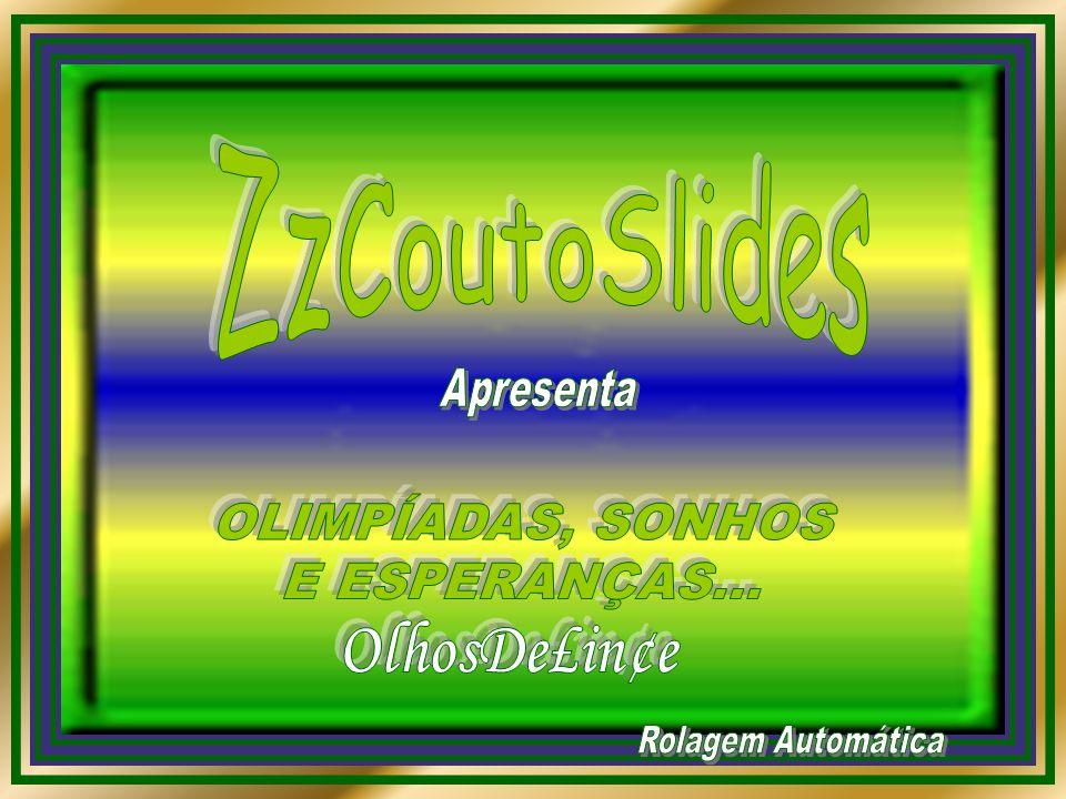 ZzCoutoSlides OlhosDe£in¢e Apresenta OLIMPÍADAS, SONHOS