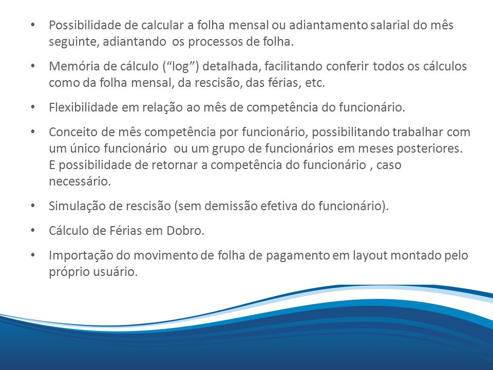 Possibilidade de calcular a folha mensal ou adiantamento salarial do mês seguinte, adiantando os processos de folha.