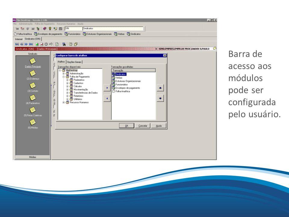 Barra de acesso aos módulos pode ser configurada pelo usuário.