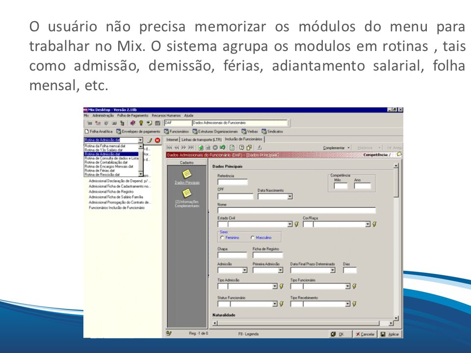 O usuário não precisa memorizar os módulos do menu para trabalhar no Mix.