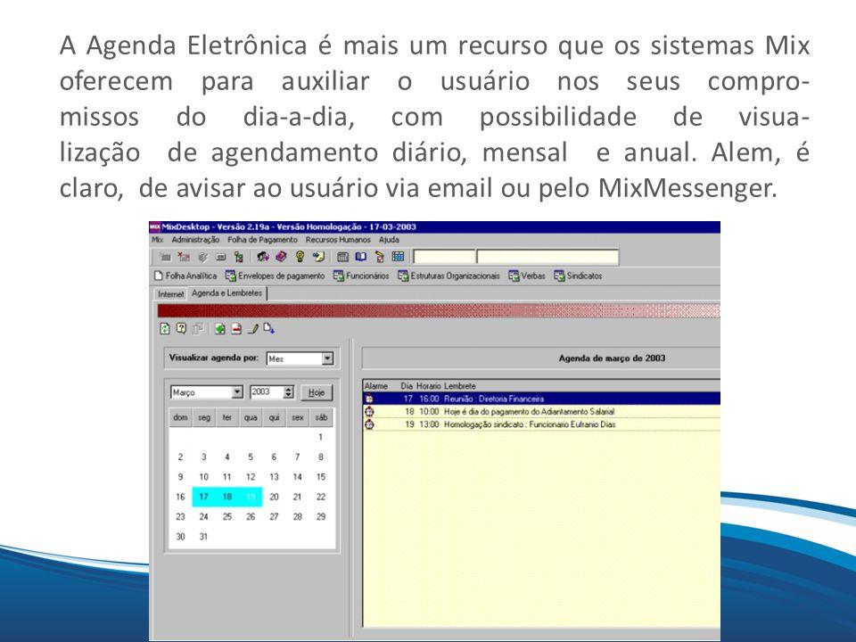 A Agenda Eletrônica é mais um recurso que os sistemas Mix oferecem para auxiliar o usuário nos seus compro- missos do dia-a-dia, com possibilidade de visua- lização de agendamento diário, mensal e anual.