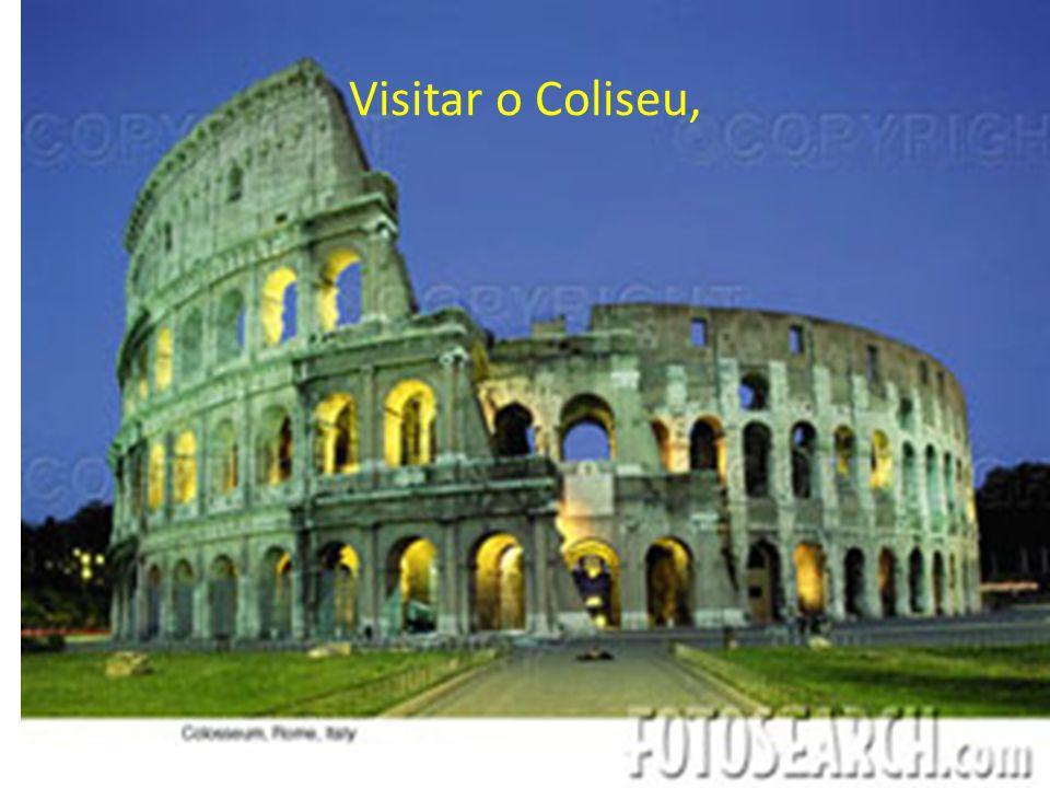 Visitar o Coliseu,
