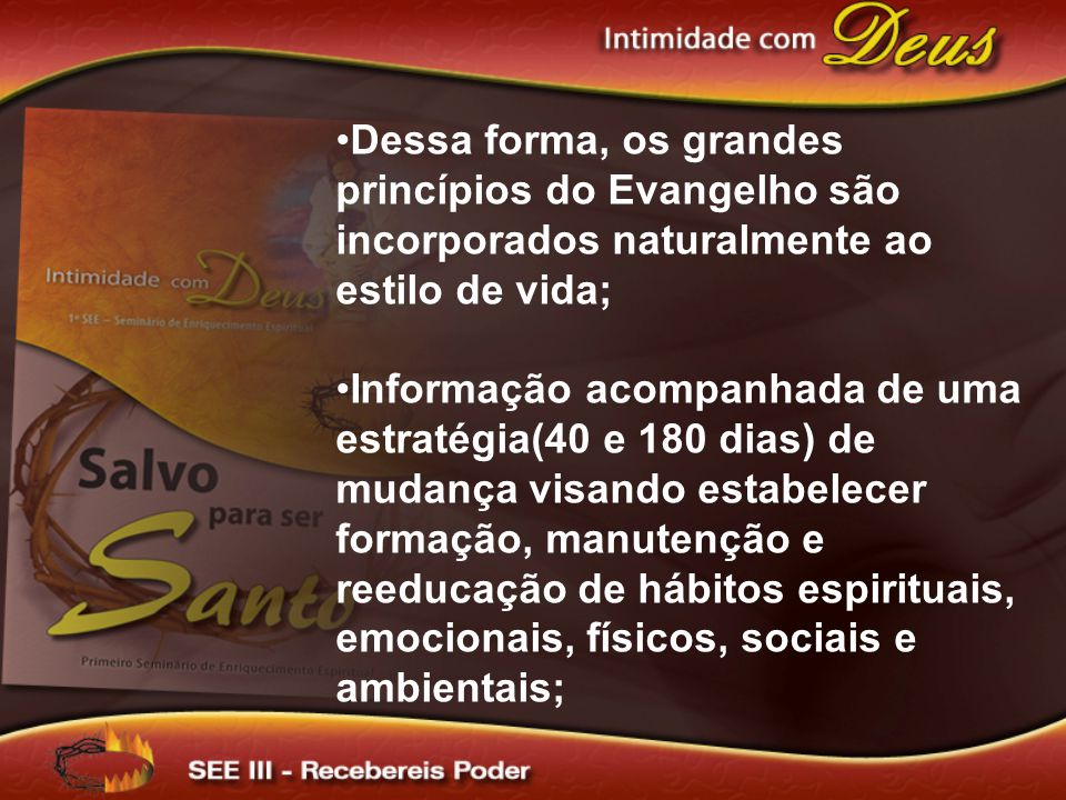 Dessa forma, os grandes princípios do Evangelho são incorporados naturalmente ao estilo de vida;