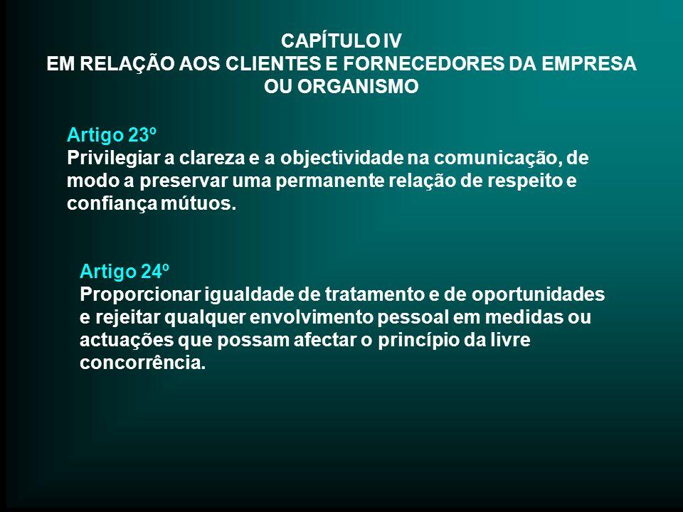 CAPÍTULO IV EM RELAÇÃO AOS CLIENTES E FORNECEDORES DA EMPRESA OU ORGANISMO