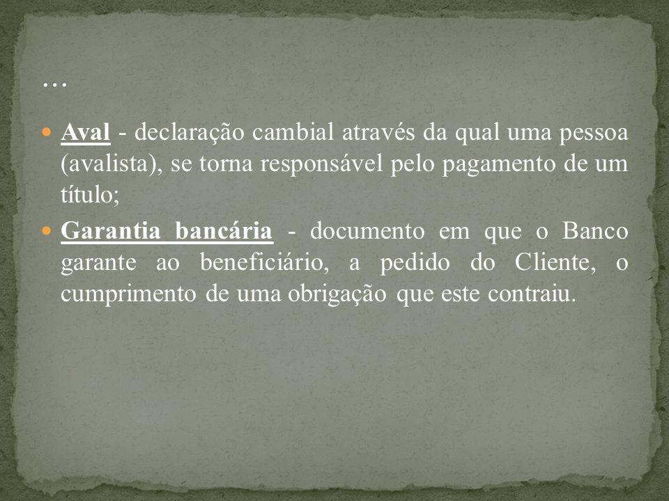 …Aval - declaração cambial através da qual uma pessoa (avalista), se torna responsável pelo pagamento de um título;