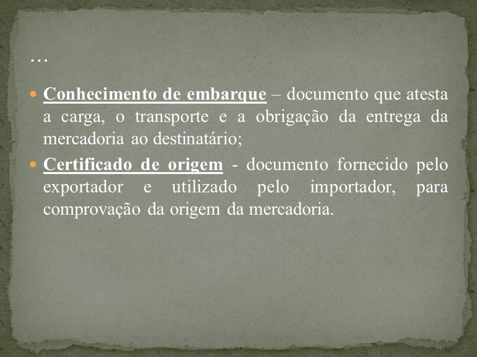 …Conhecimento de embarque – documento que atesta a carga, o transporte e a obrigação da entrega da mercadoria ao destinatário;