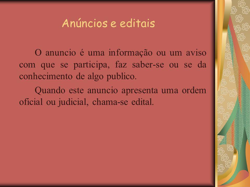 Anúncios e editais O anuncio é uma informação ou um aviso com que se participa, faz saber-se ou se da conhecimento de algo publico.