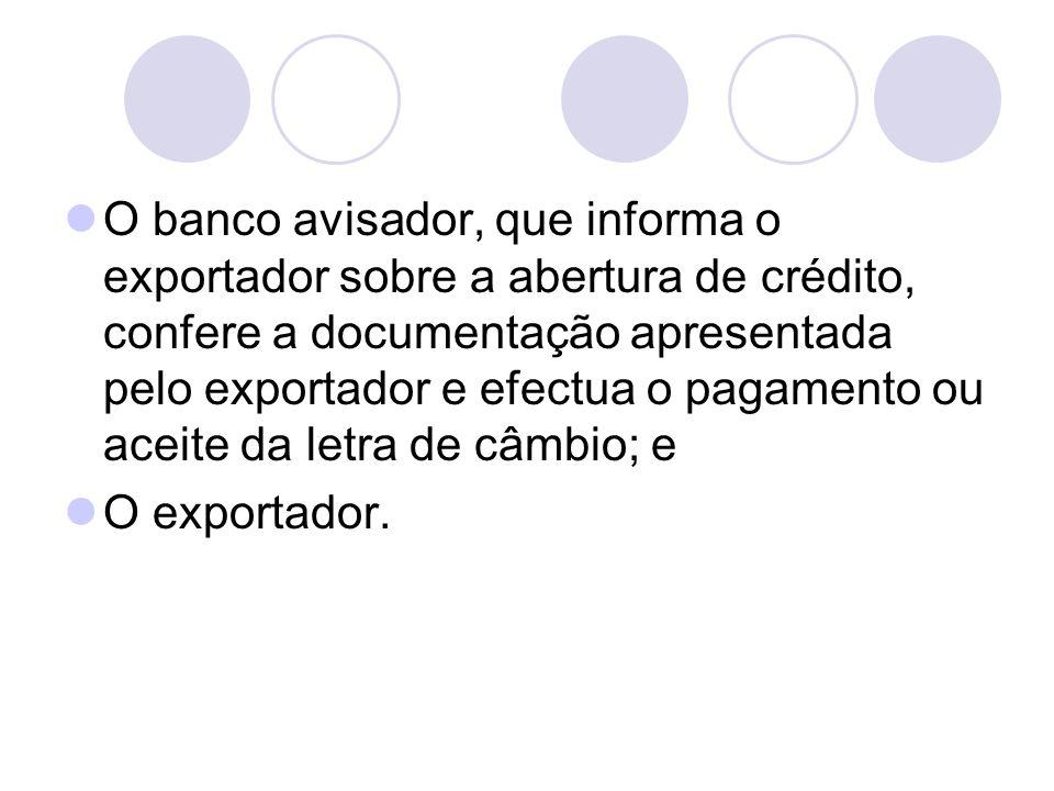 O banco avisador, que informa o exportador sobre a abertura de crédito, confere a documentação apresentada pelo exportador e efectua o pagamento ou aceite da letra de câmbio; e