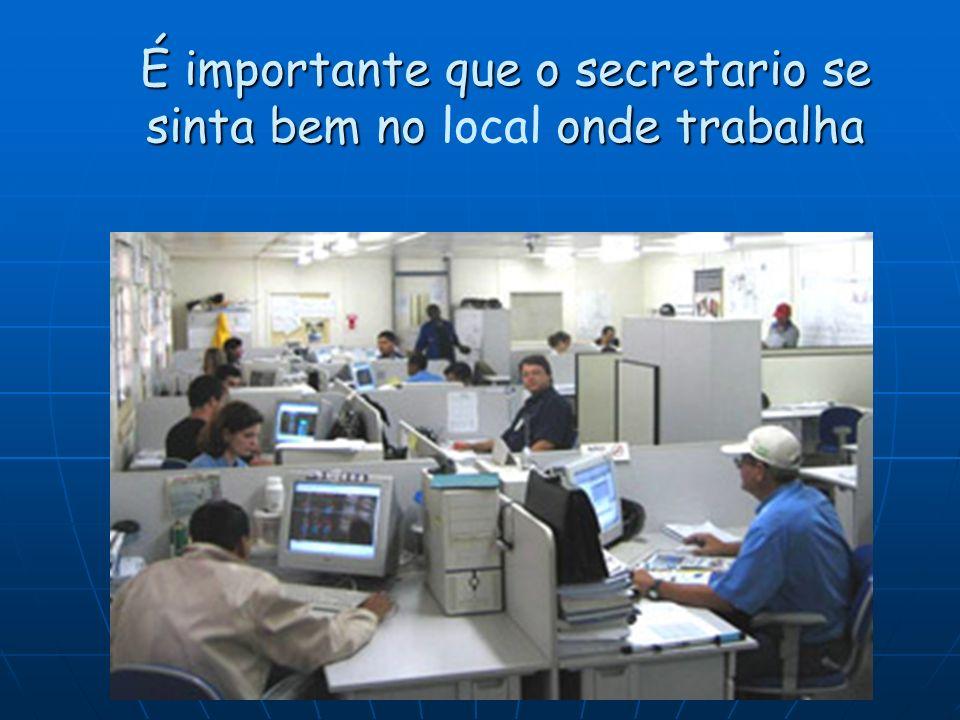 É importante que o secretario se sinta bem no local onde trabalha