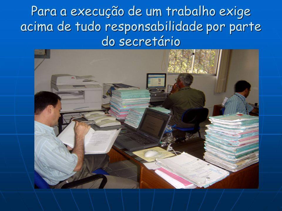 Para a execução de um trabalho exige acima de tudo responsabilidade por parte do secretário