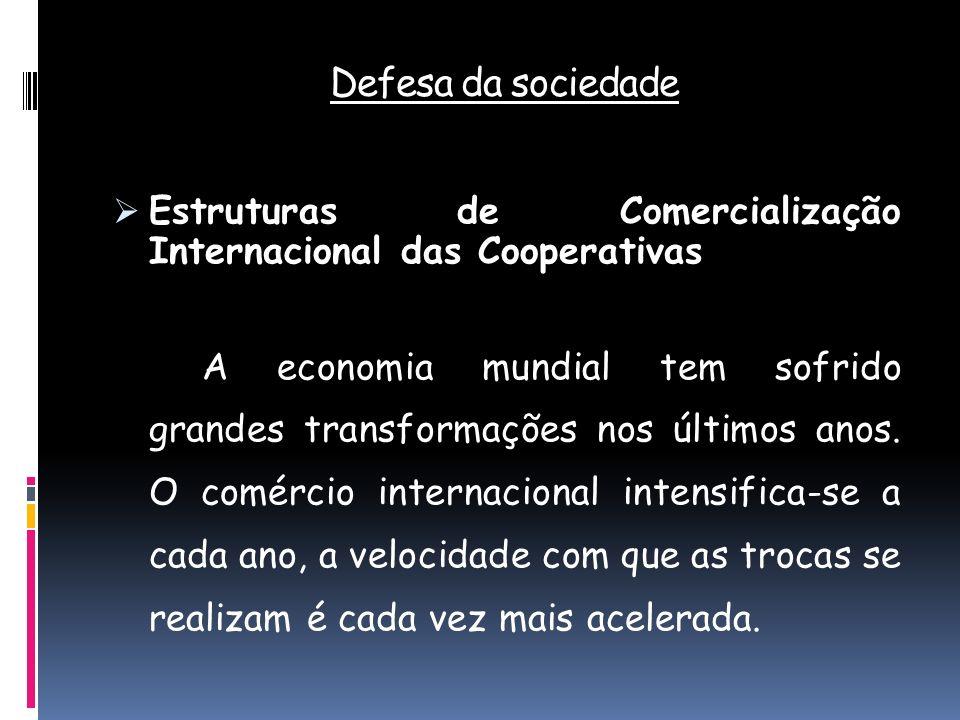 Defesa da sociedade Estruturas de Comercialização Internacional das Cooperativas.