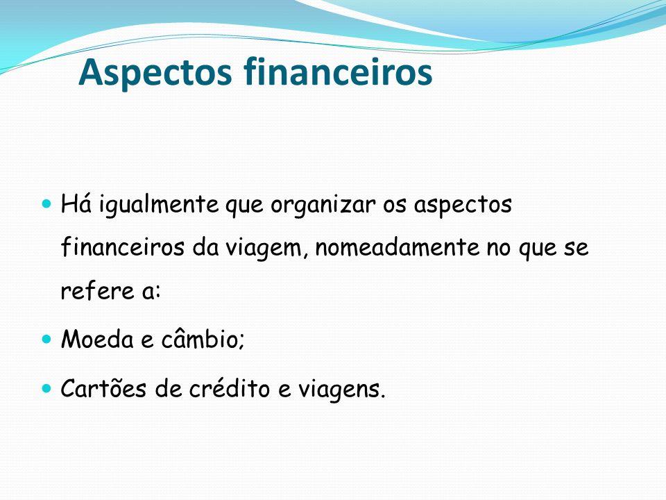 Aspectos financeiros Há igualmente que organizar os aspectos financeiros da viagem, nomeadamente no que se refere a: