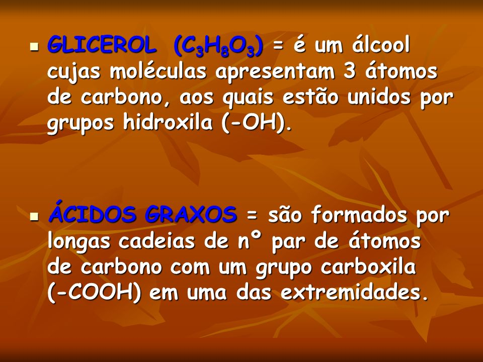 GLICEROL (C3H8O3) = é um álcool cujas moléculas apresentam 3 átomos de carbono, aos quais estão unidos por grupos hidroxila (-OH).